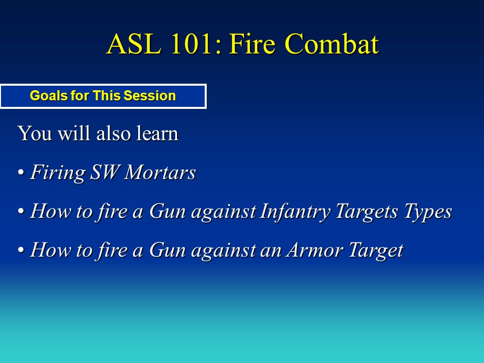 ASL 101: Fire Combat You will also learn Firing SW Mortars