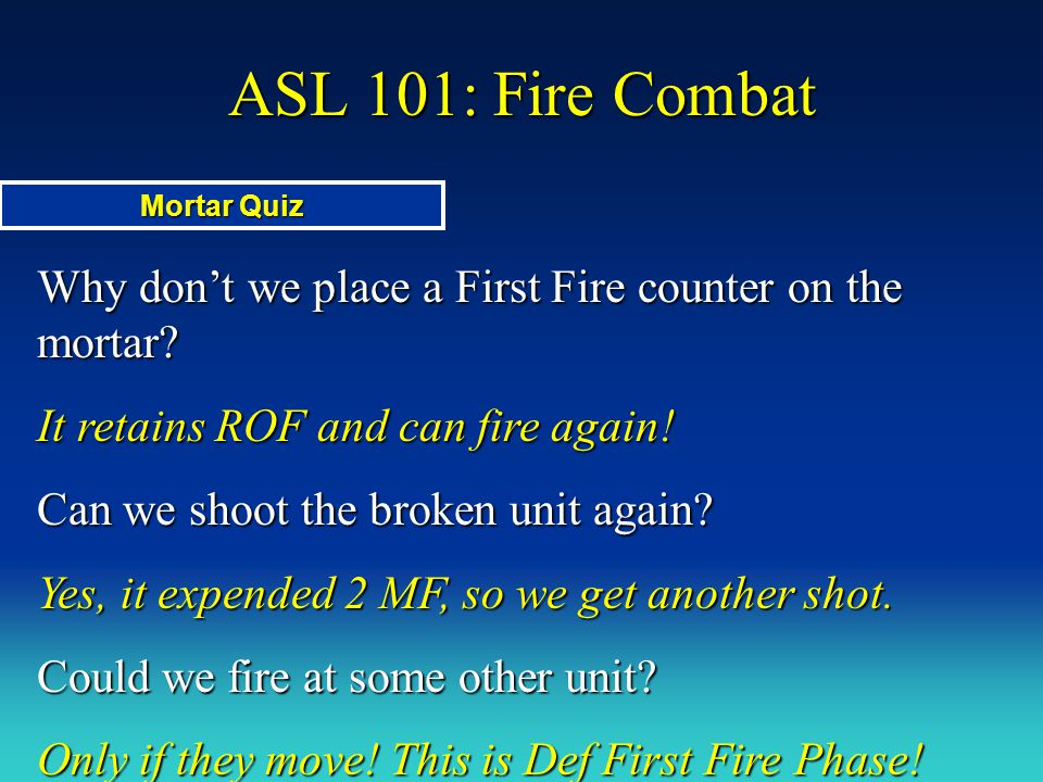 ASL 101: Fire Combat Mortar Quiz. Why don't we place a First Fire counter on the mortar It retains ROF and can fire again!