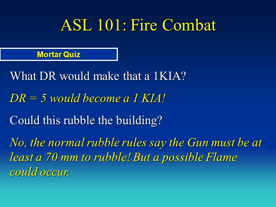 ASL 101: Fire Combat What DR would make that a 1KIA