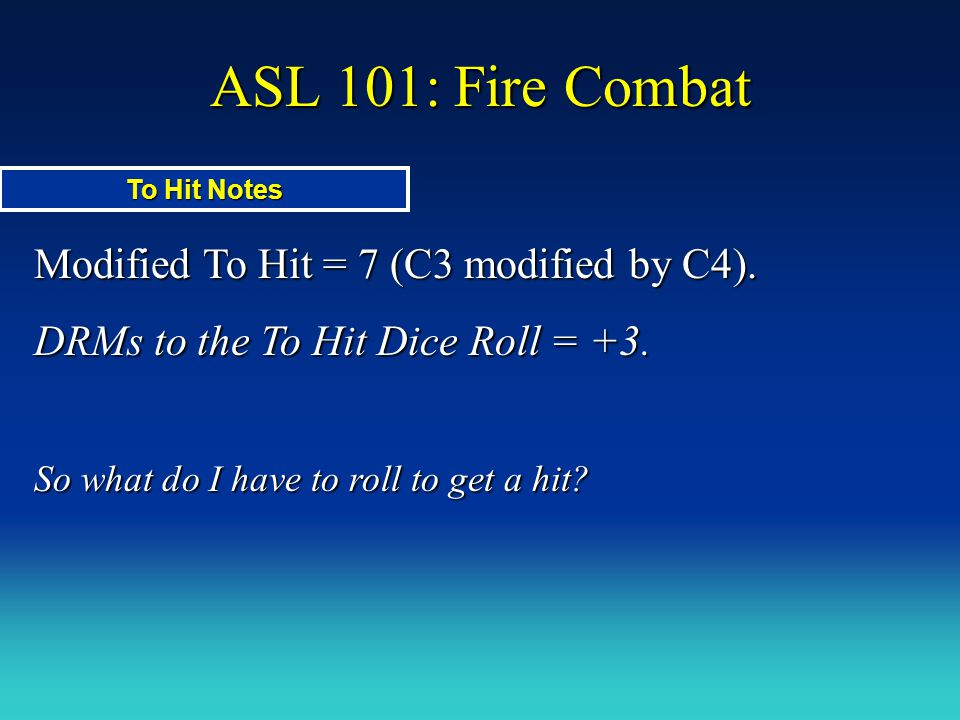 ASL 101: Fire Combat Modified To Hit = 7 (C3 modified by C4).