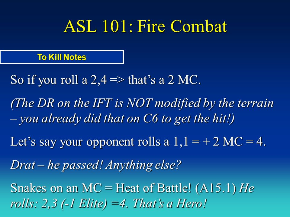 ASL 101: Fire Combat So if you roll a 2,4 => that's a 2 MC.