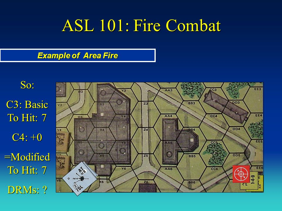 ASL 101: Fire Combat So: C3: Basic To Hit: 7 C4: +0