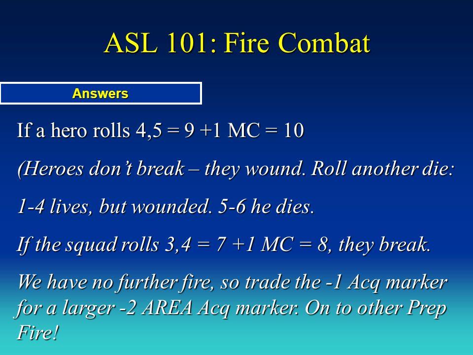 ASL 101: Fire Combat If a hero rolls 4,5 = 9 +1 MC = 10