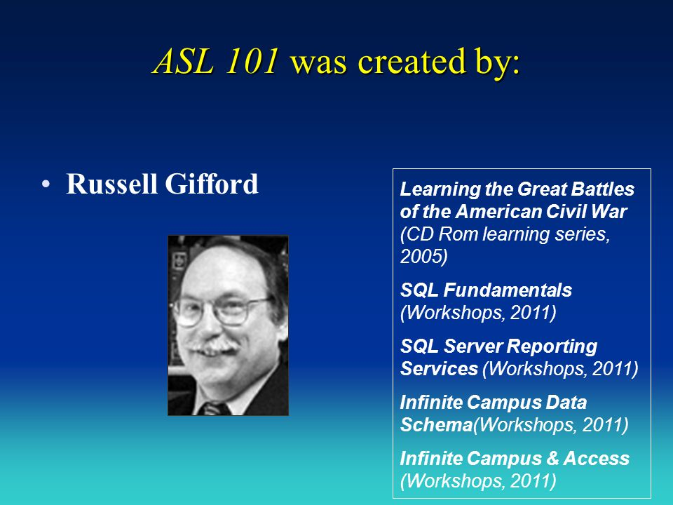 ASL 101 was created by: Russell Gifford