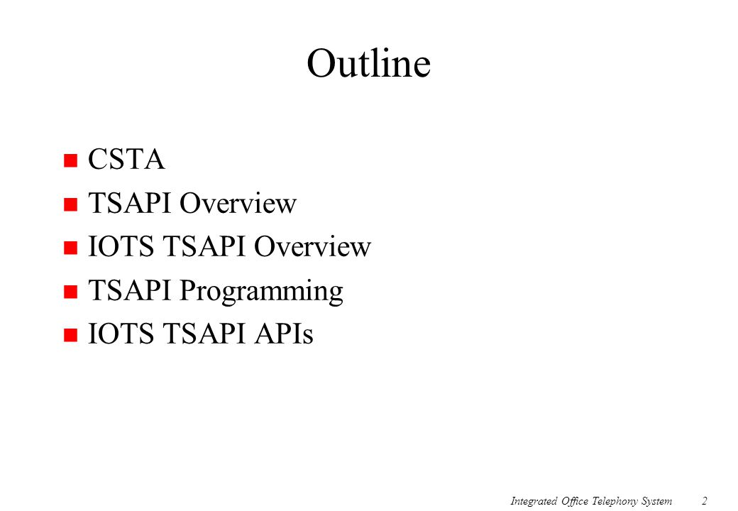 Outline CSTA TSAPI Overview IOTS TSAPI Overview TSAPI Programming