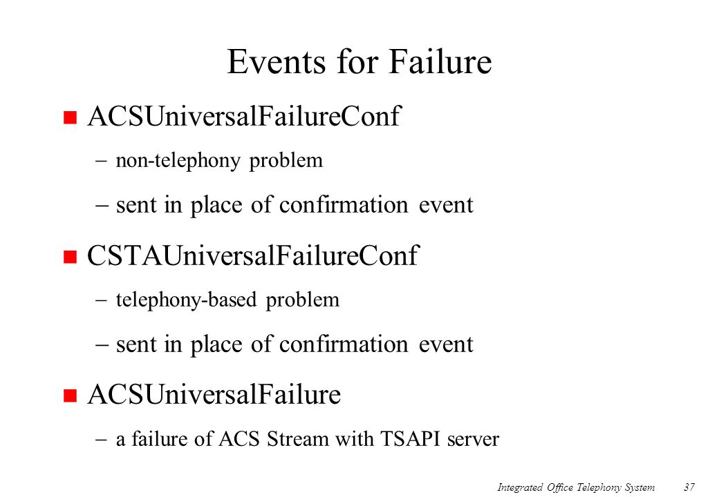 Events for Failure ACSUniversalFailureConf CSTAUniversalFailureConf
