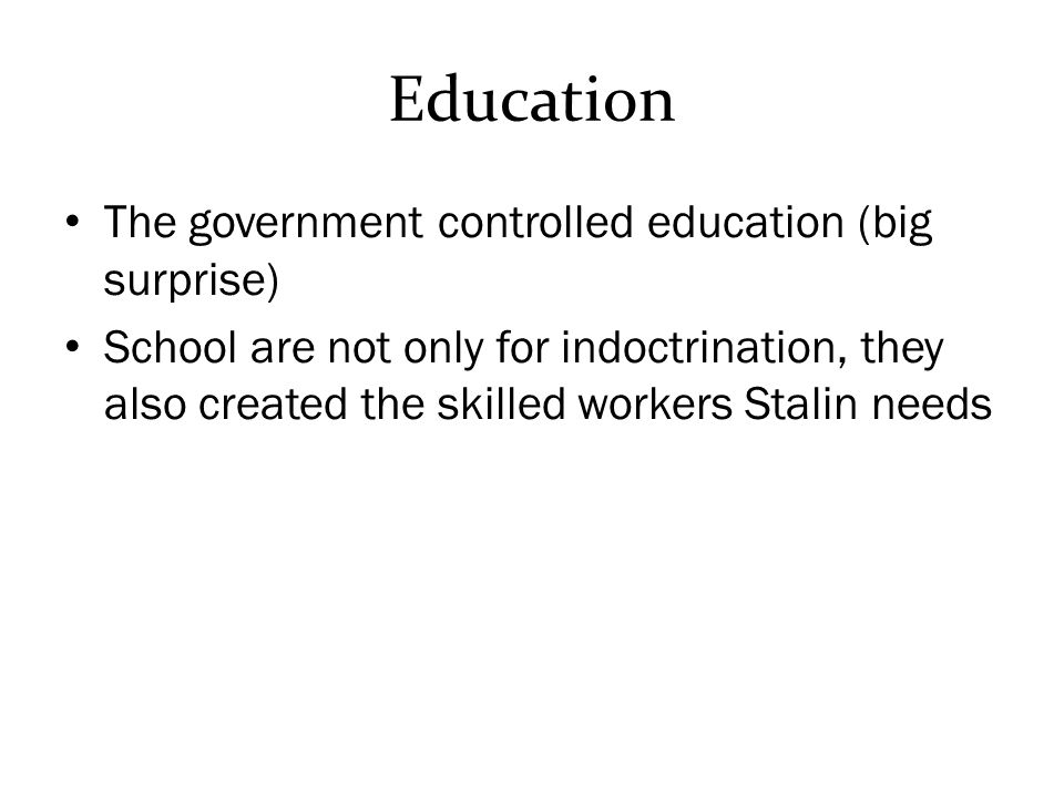 Education The government controlled education (big surprise)