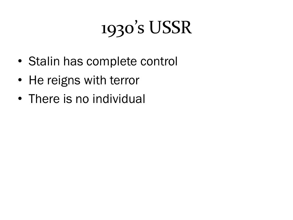 1930's USSR Stalin has complete control He reigns with terror