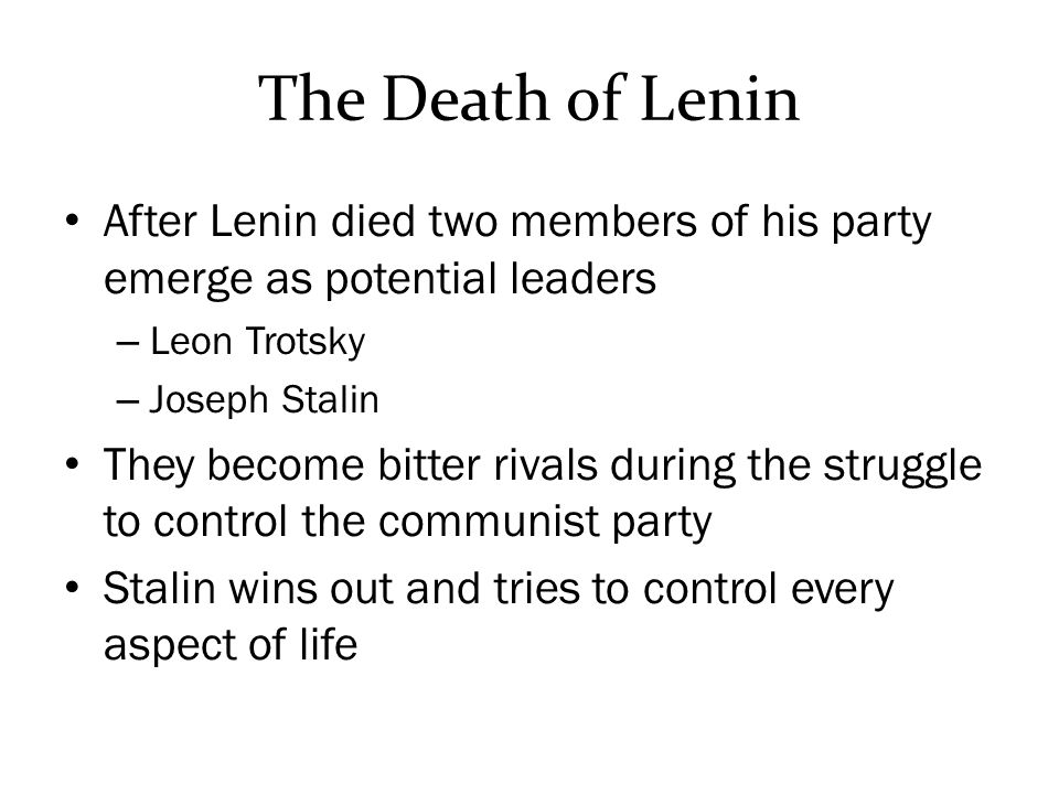The Death of Lenin After Lenin died two members of his party emerge as potential leaders. Leon Trotsky.