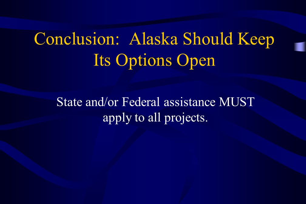 Conclusion: Alaska Should Keep Its Options Open