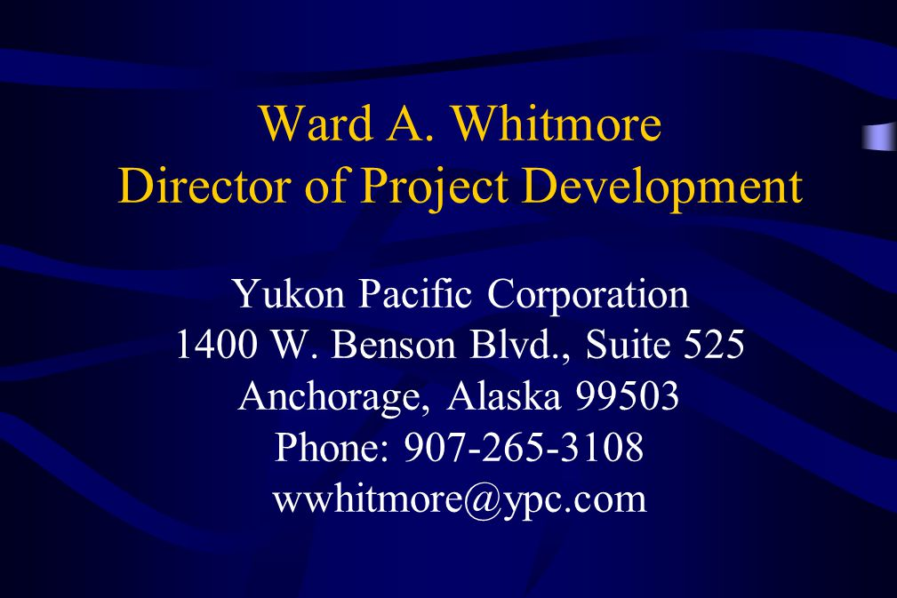 Ward A. Whitmore Director of Project Development Yukon Pacific Corporation 1400 W.