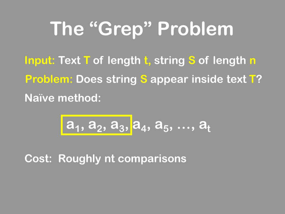 The Grep Problem a1, a2, a3, a4, a5, …, at