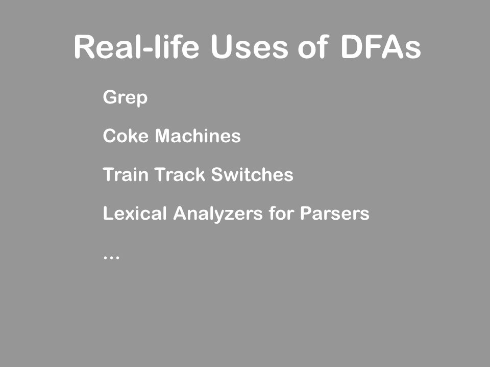 Real-life Uses of DFAs Grep Coke Machines Train Track Switches