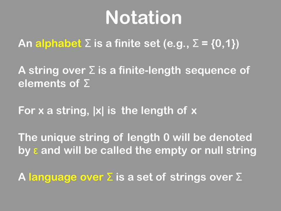 Notation An alphabet Σ is a finite set (e.g., Σ = {0,1})