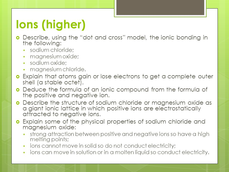 Ions (higher) Describe, using the dot and cross model, the ionic bonding in the following: sodium chloride;