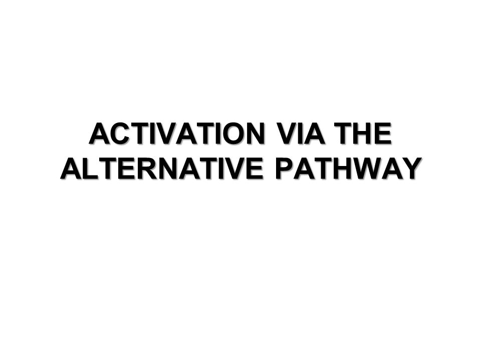 ACTIVATION VIA THE ALTERNATIVE PATHWAY