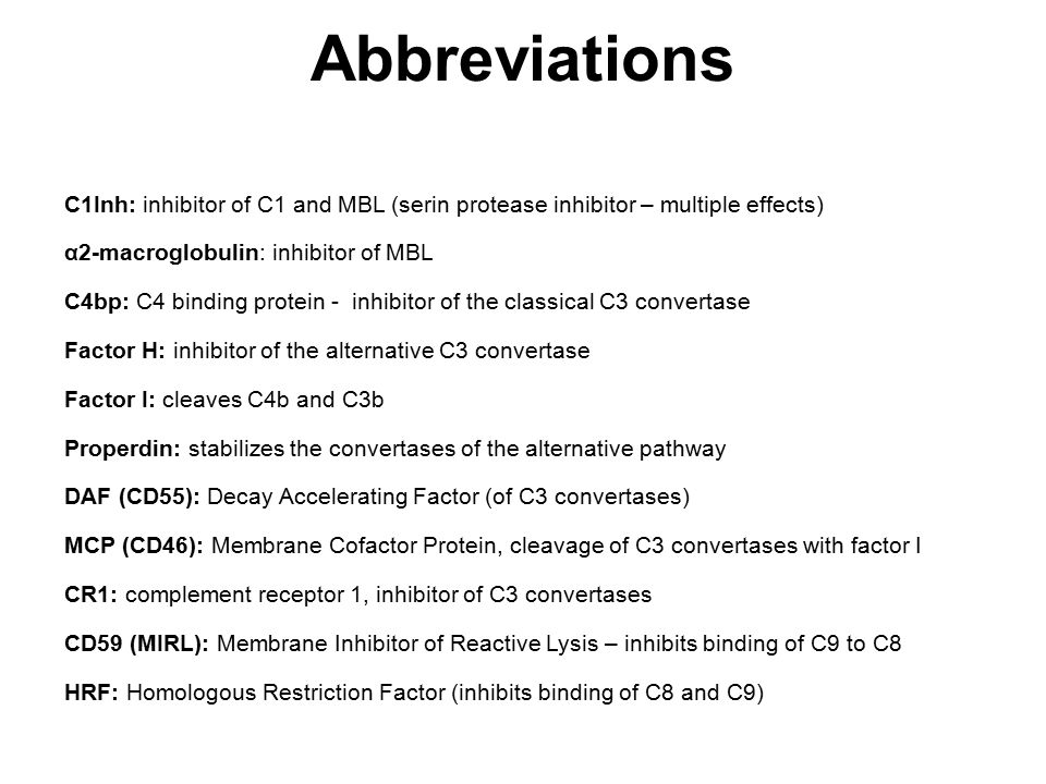 Abbreviations C1Inh: inhibitor of C1 and MBL (serin protease inhibitor – multiple effects) α2-macroglobulin: inhibitor of MBL.