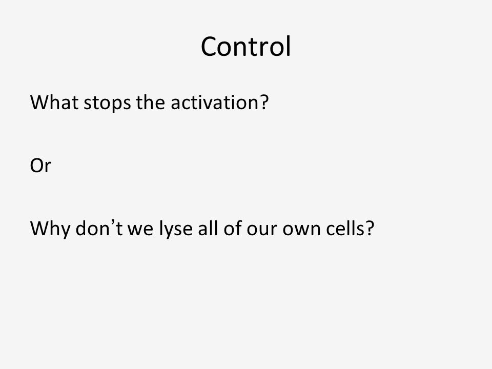 Control What stops the activation Or Why don't we lyse all of our own cells