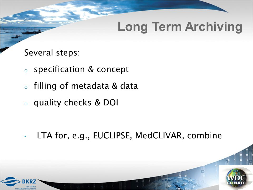 Long Term Archiving Several steps: specification & concept