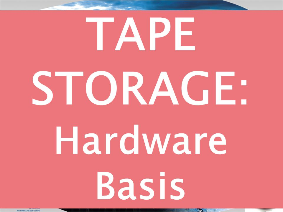 TAPE STORAGE: Hardware Basis