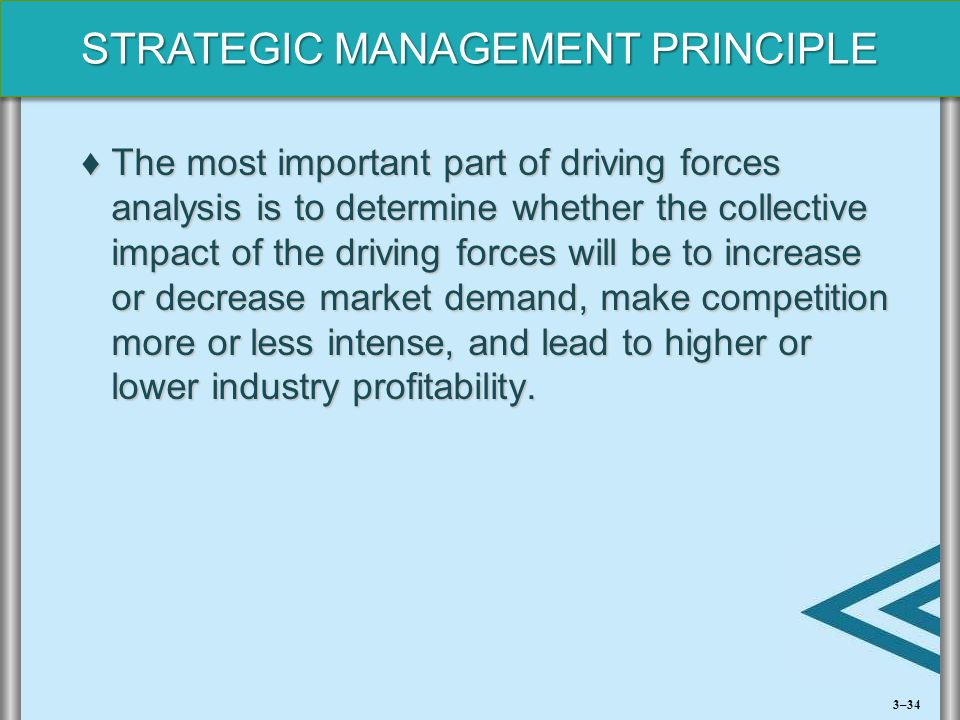 The most important part of driving forces analysis is to determine whether the collective impact of the driving forces will be to increase or decrease market demand, make competition more or less intense, and lead to higher or lower industry profitability.