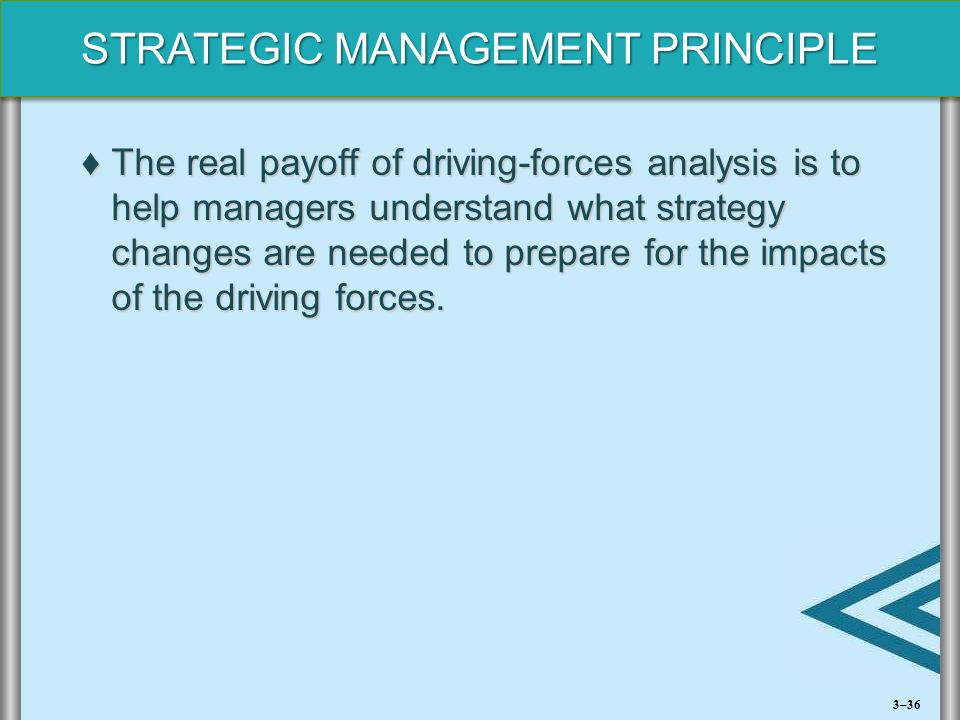The real payoff of driving-forces analysis is to help managers understand what strategy changes are needed to prepare for the impacts of the driving forces.