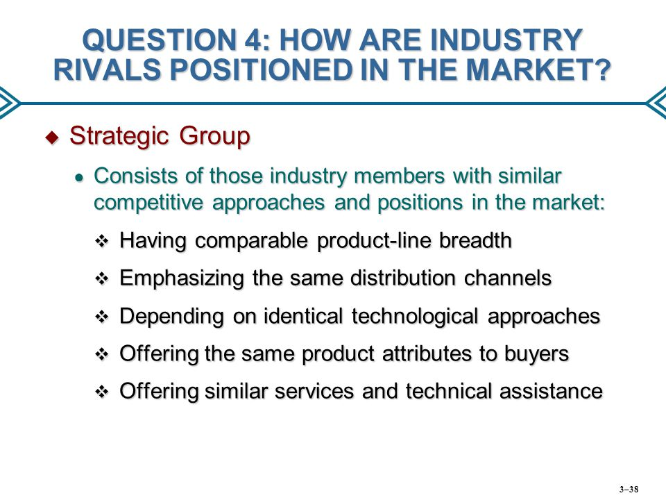 QUESTION 4: HOW ARE INDUSTRY RIVALS POSITIONED IN THE MARKET