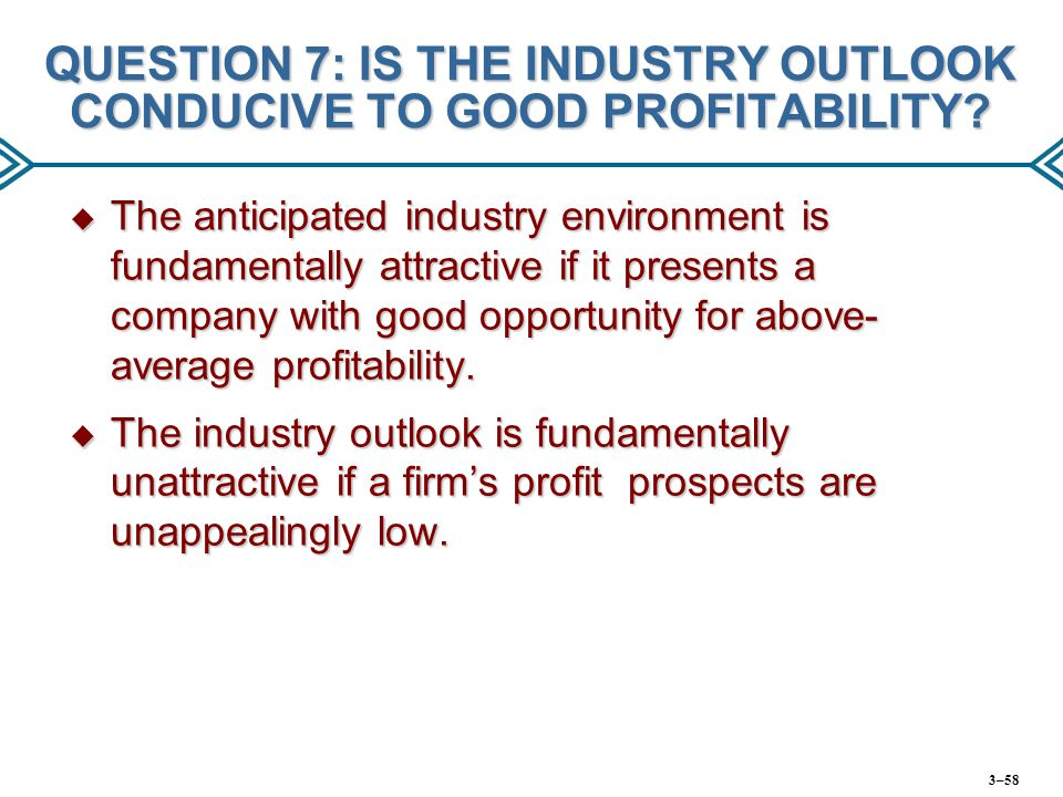 QUESTION 7: IS THE INDUSTRY OUTLOOK CONDUCIVE TO GOOD PROFITABILITY