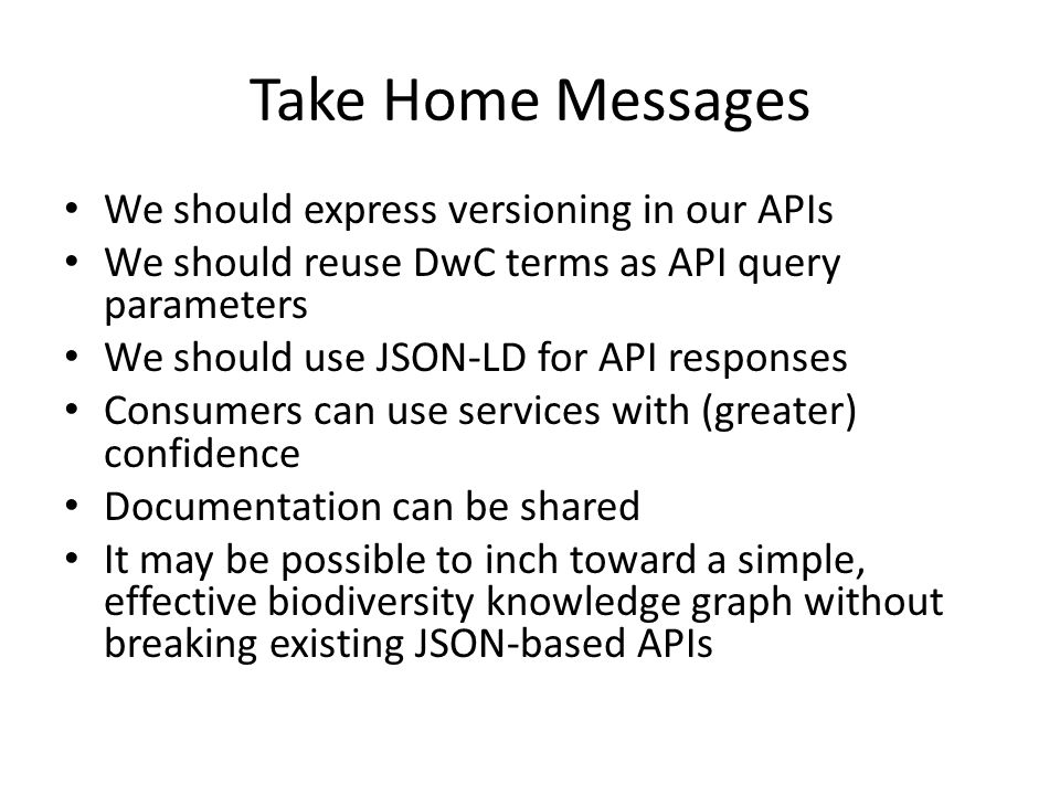 Take Home Messages We should express versioning in our APIs
