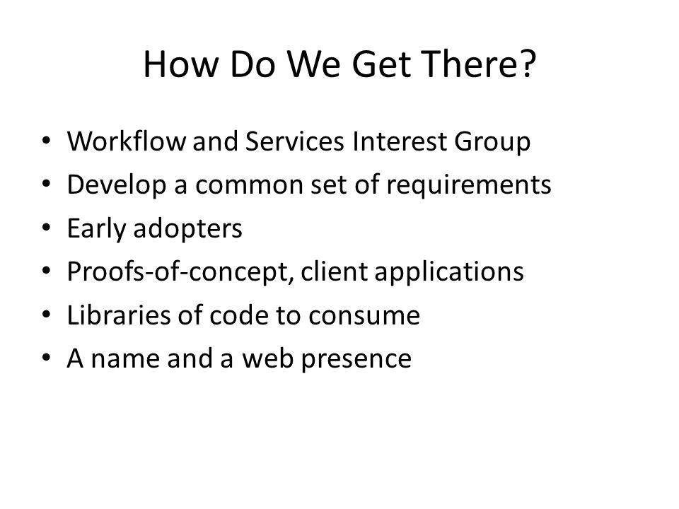 How Do We Get There Workflow and Services Interest Group