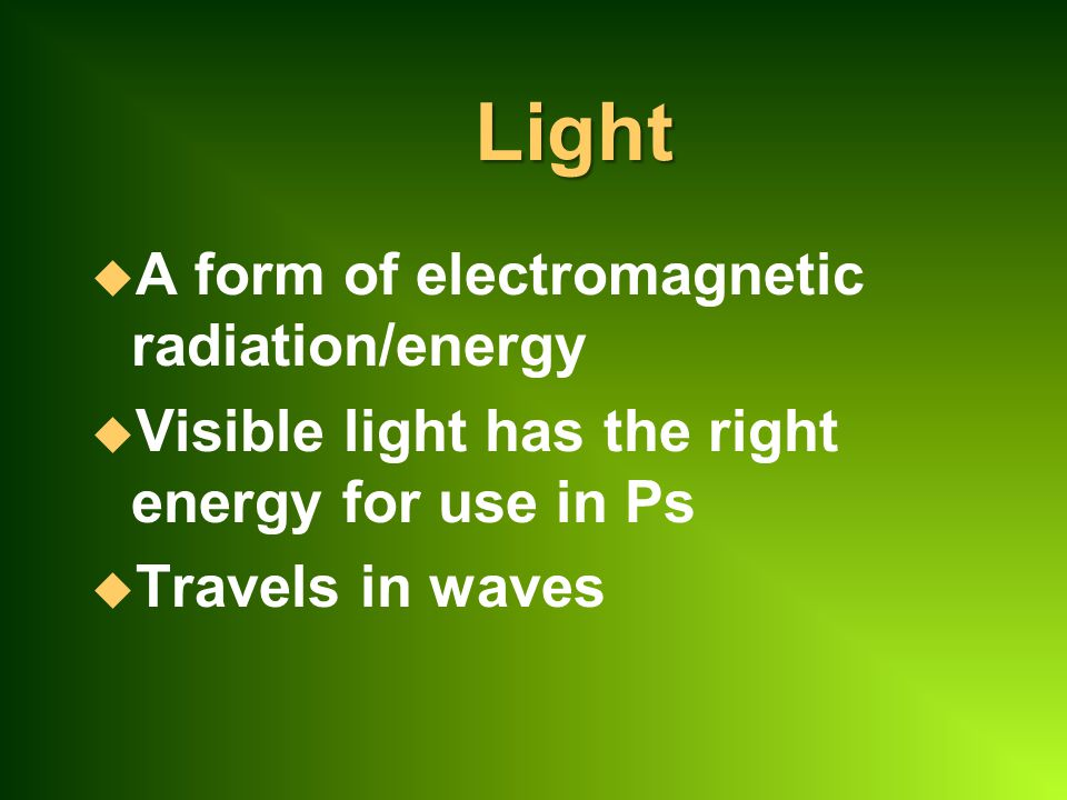 Light A form of electromagnetic radiation/energy