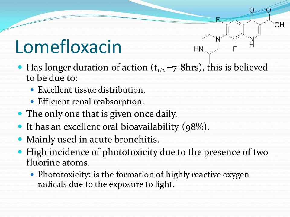 Lomefloxacin Has longer duration of action (t1/2 =7-8hrs), this is believed to be due to: Excellent tissue distribution.