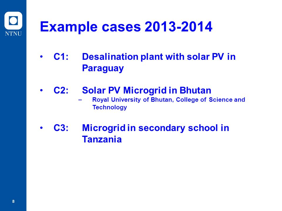 Example cases 2013-2014 C1: Desalination plant with solar PV in Paraguay. C2: Solar PV Microgrid in Bhutan.