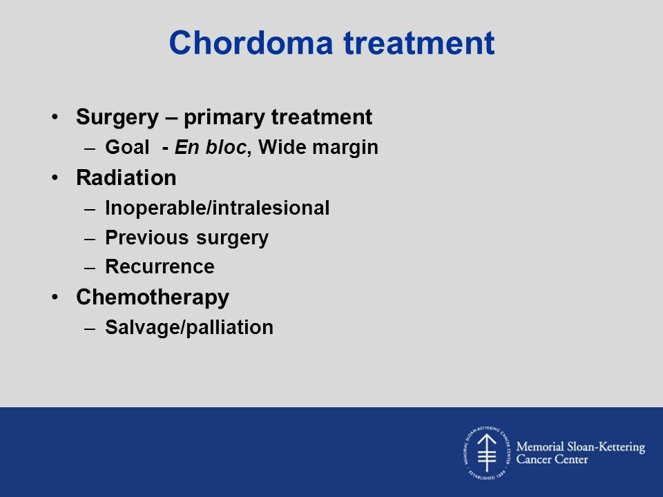 Chordoma treatment Surgery – primary treatment Radiation Chemotherapy