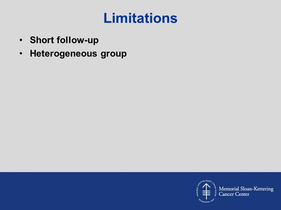 Limitations Short follow-up Heterogeneous group