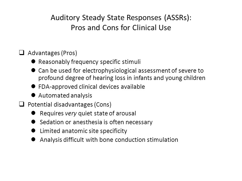 Auditory Steady State Responses (ASSRs): Pros and Cons for Clinical Use