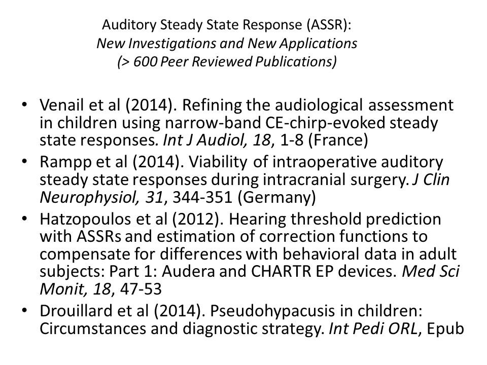 Auditory Steady State Response (ASSR): New Investigations and New Applications (> 600 Peer Reviewed Publications)