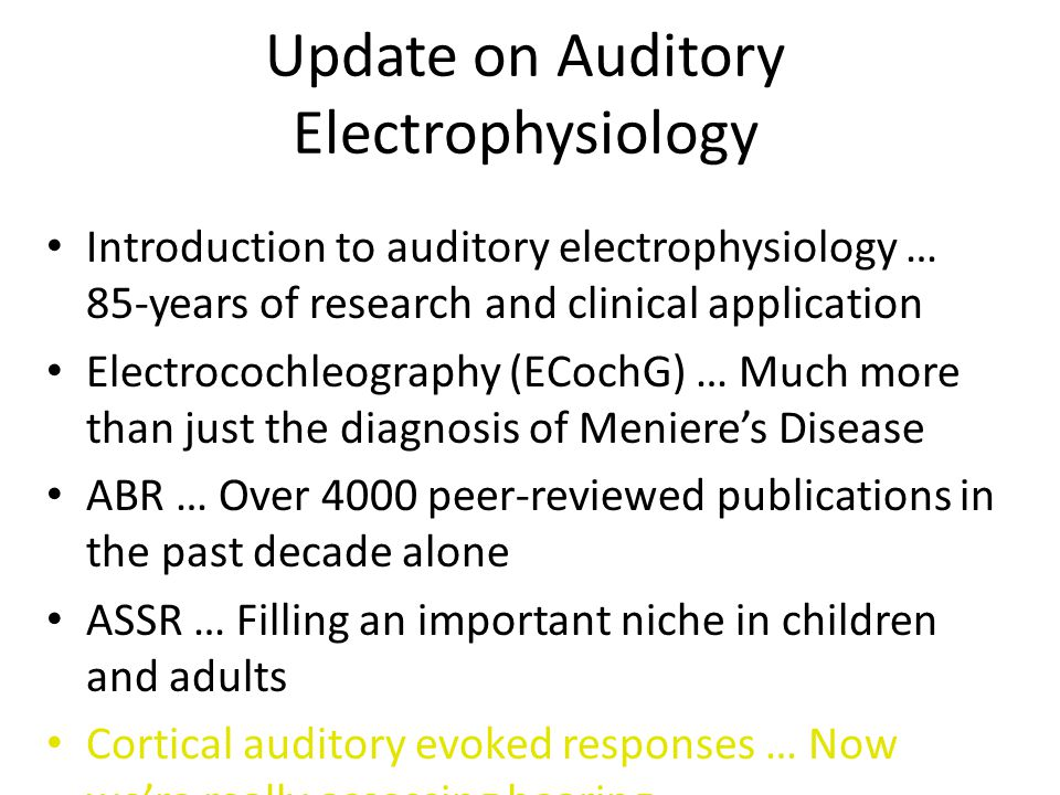 Update on Auditory Electrophysiology