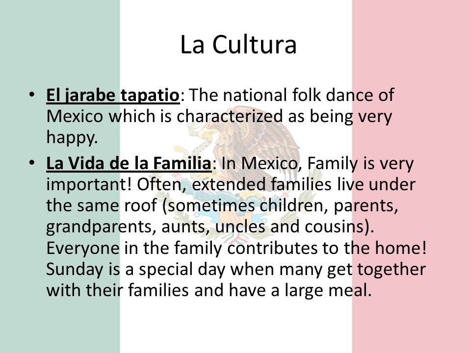 La Cultura El jarabe tapatio: The national folk dance of Mexico which is characterized as being very happy.