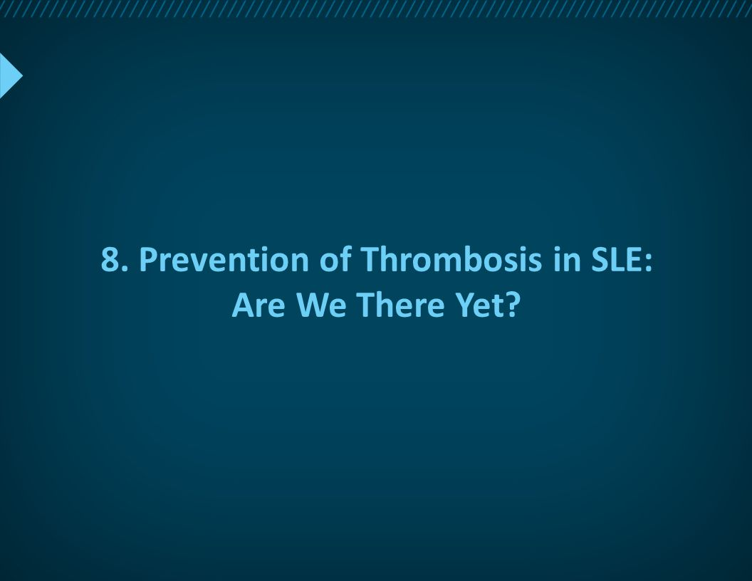 8. Prevention of Thrombosis in SLE: Are We There Yet