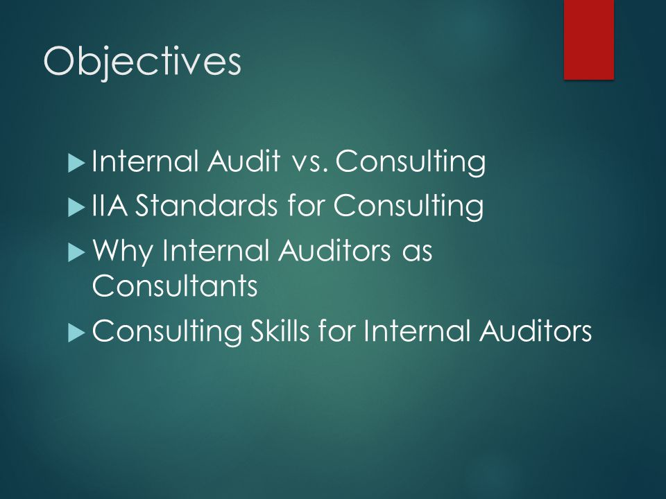 Objectives Internal Audit vs. Consulting IIA Standards for Consulting