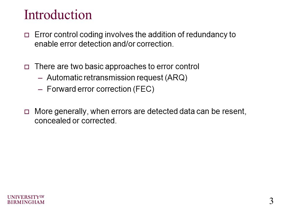 Introduction Error control coding involves the addition of redundancy to enable error detection and/or correction.