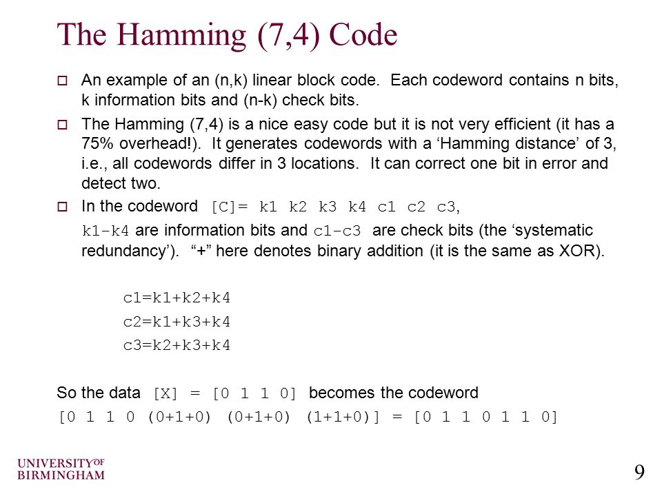 The Hamming (7,4) Code An example of an (n,k) linear block code. Each codeword contains n bits, k information bits and (n-k) check bits.