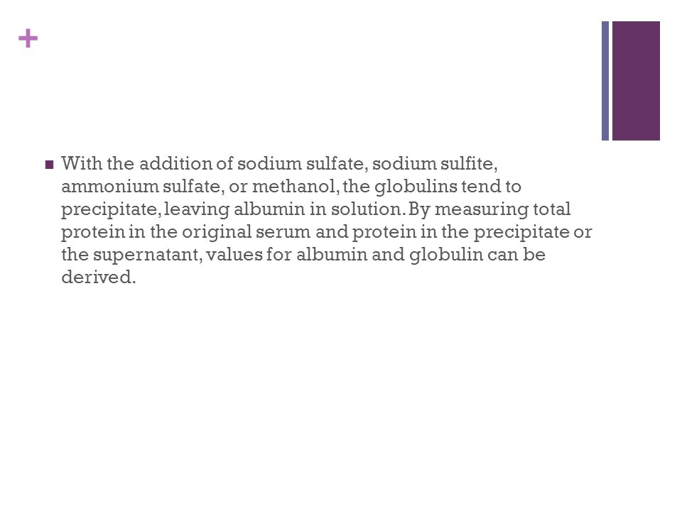 With the addition of sodium sulfate, sodium sulfite, ammonium sulfate, or methanol, the globulins tend to precipitate, leaving albumin in solution.