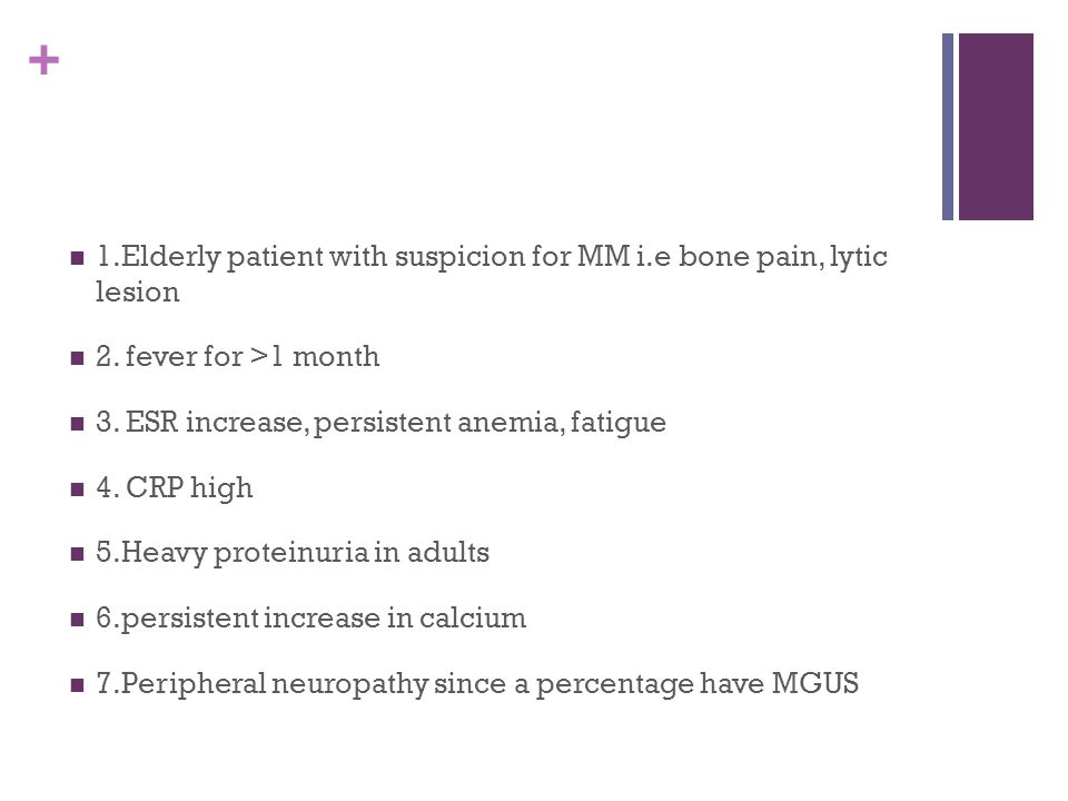 1.Elderly patient with suspicion for MM i.e bone pain, lytic lesion