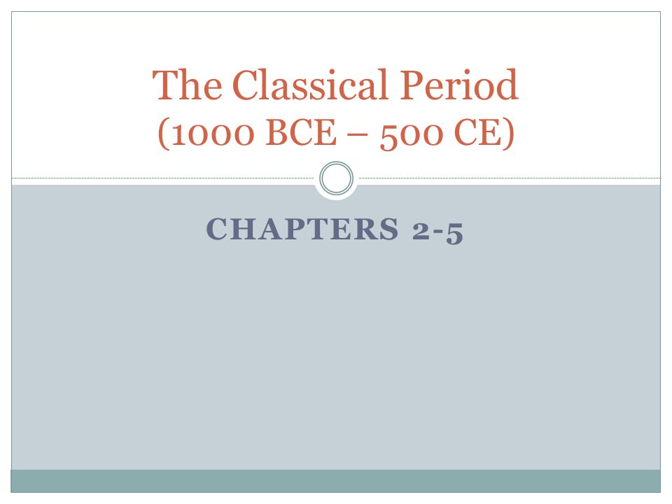 The Classical Period (1000 BCE – 500 CE)