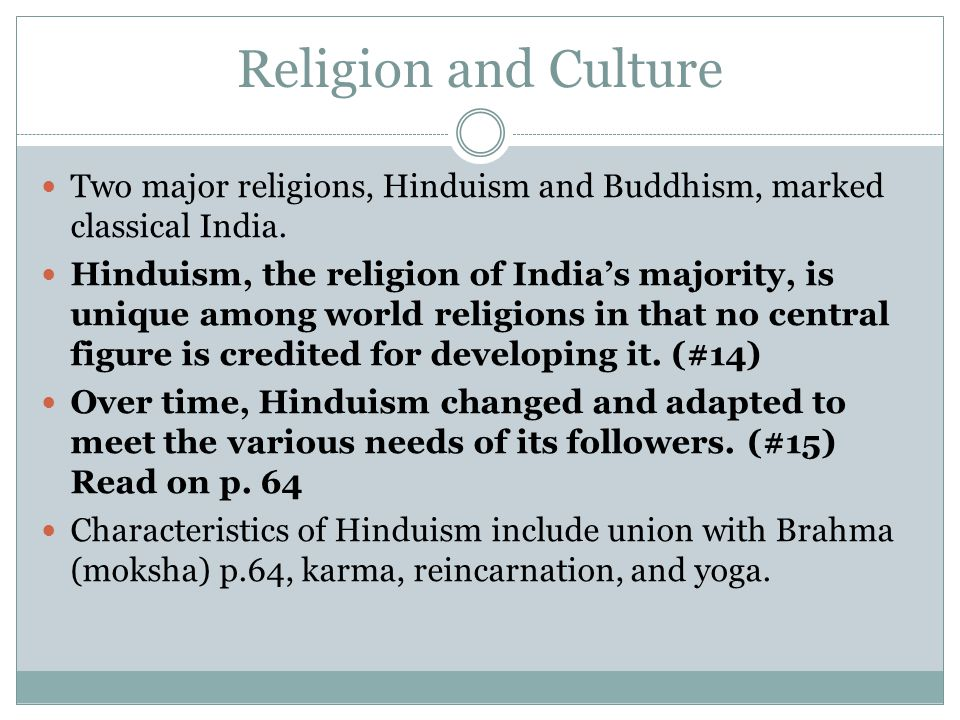 Religion and Culture Two major religions, Hinduism and Buddhism, marked classical India.