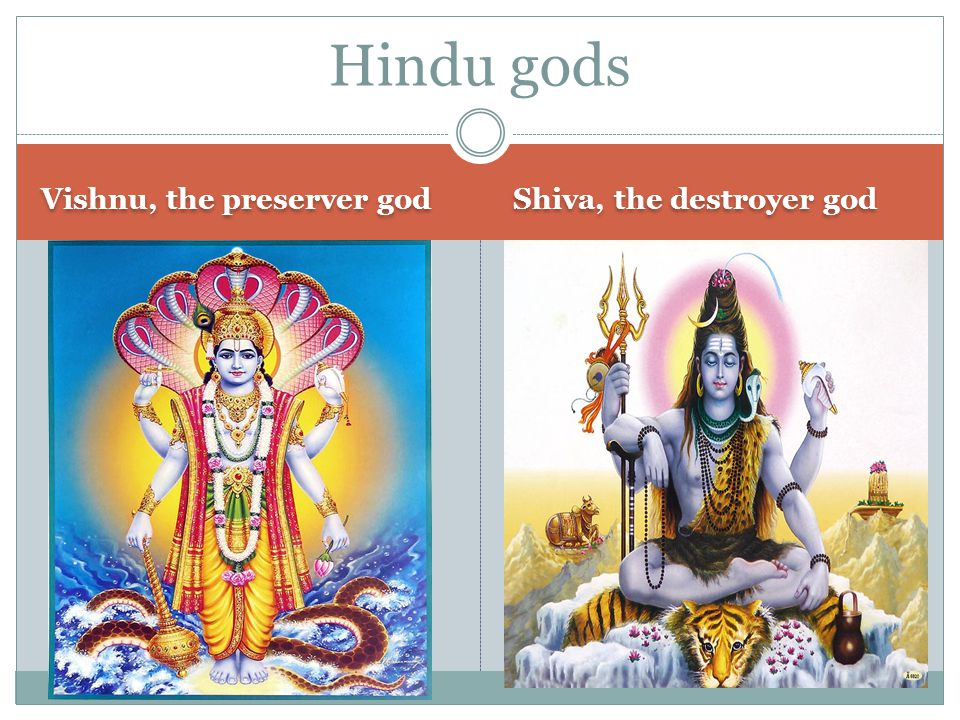 Hindu gods Vishnu, the preserver god Shiva, the destroyer god