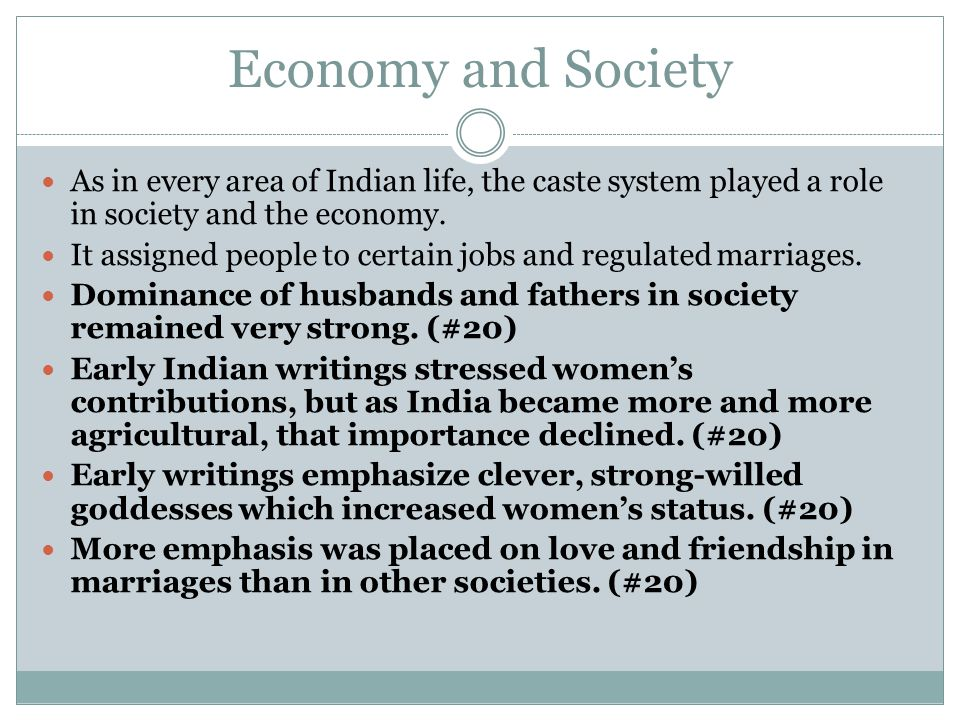 Economy and Society As in every area of Indian life, the caste system played a role in society and the economy.