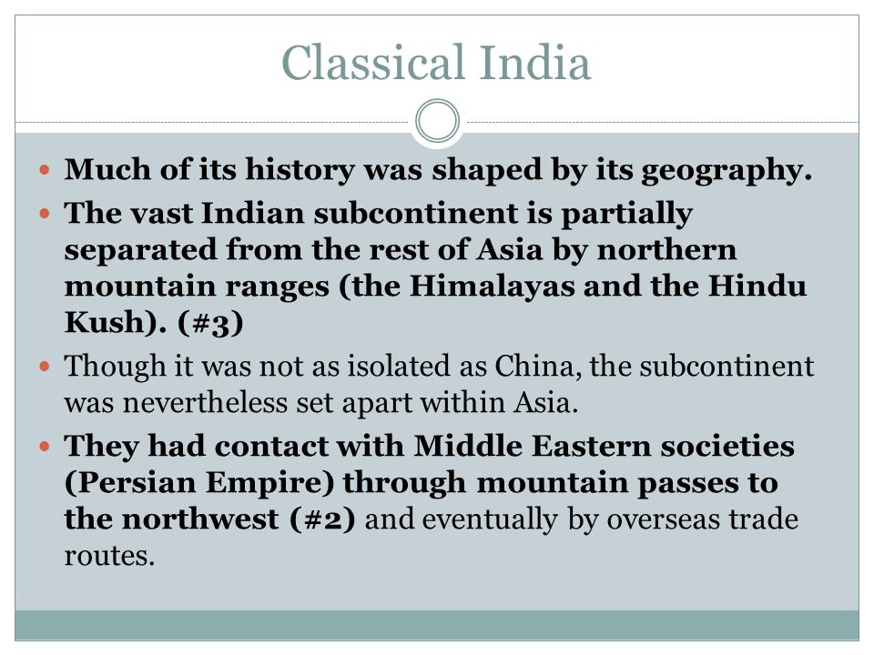 Classical India Much of its history was shaped by its geography.